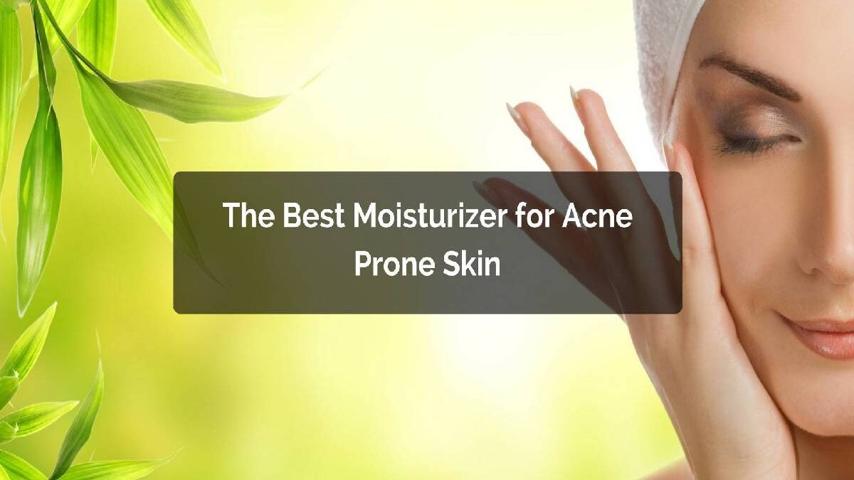 Best Moisturizer For Acne – 5 Best Moisturizer For Acne Prone Skin
