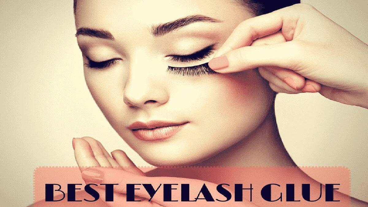 Best Eyelash Glue – 8 Best Eyelash Glue To Choose